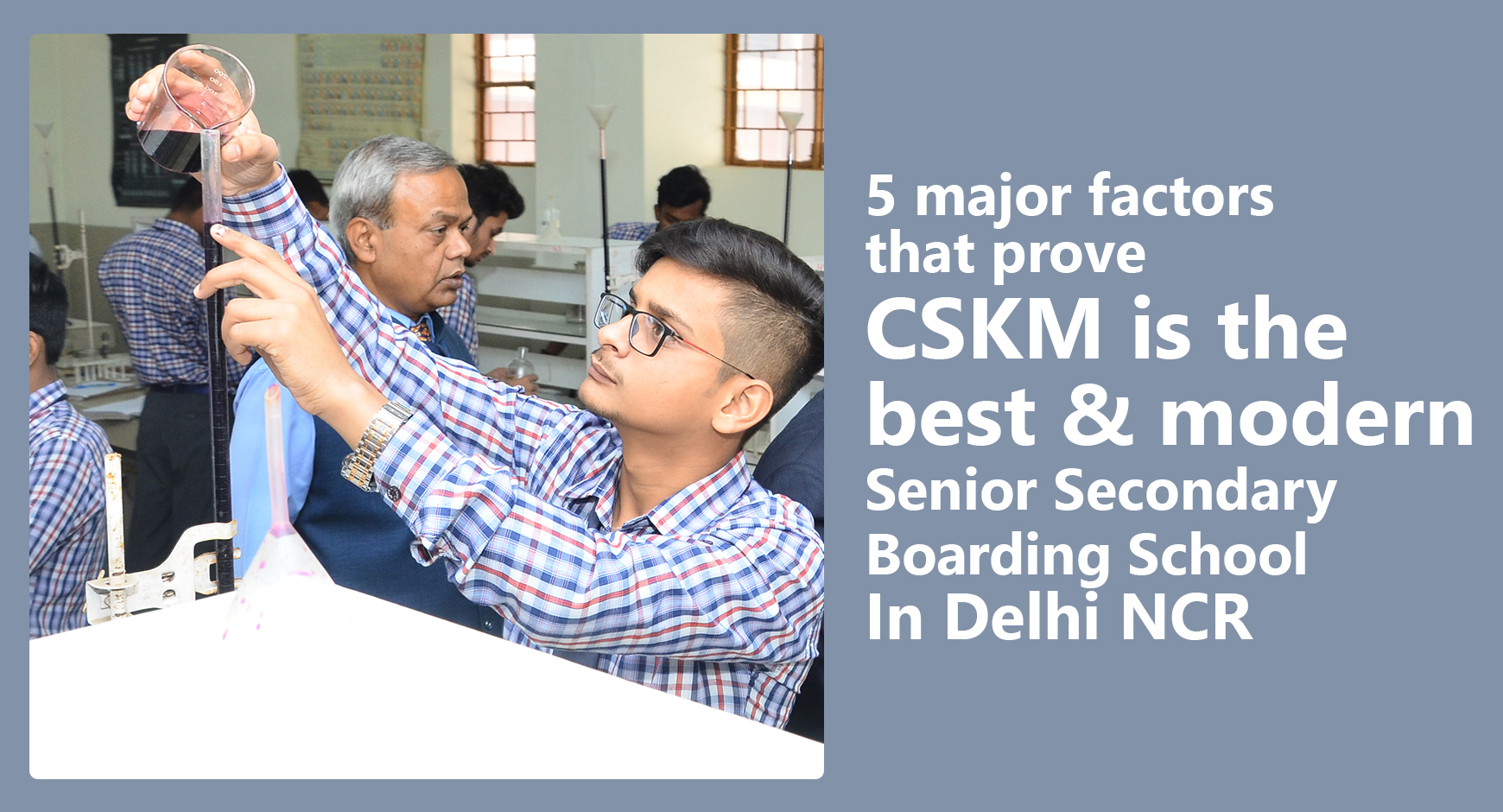 5 major factors that prove CSKM the best & modern Senior Secondary Boarding School in Delhi NCR