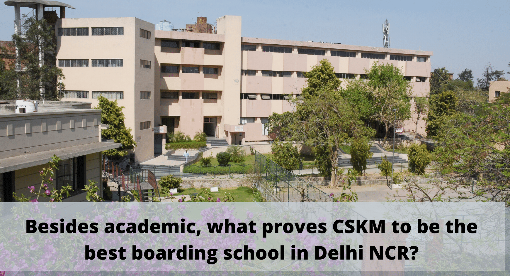 Besides academic, what proves CSKM to be the best boarding school in Delhi NCR?