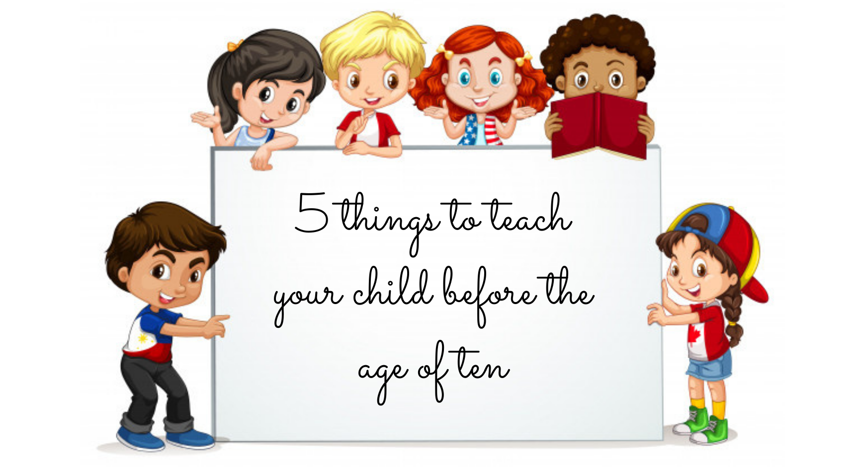 5 Things to Teach Your Child Before the Age of Ten